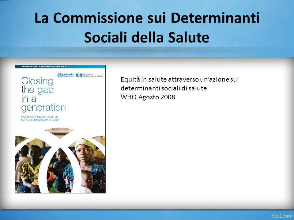 La Commissione sui Determinanti Sociali della Salute Equità in salute attraverso un'azione sui determinanti sociali di salute.