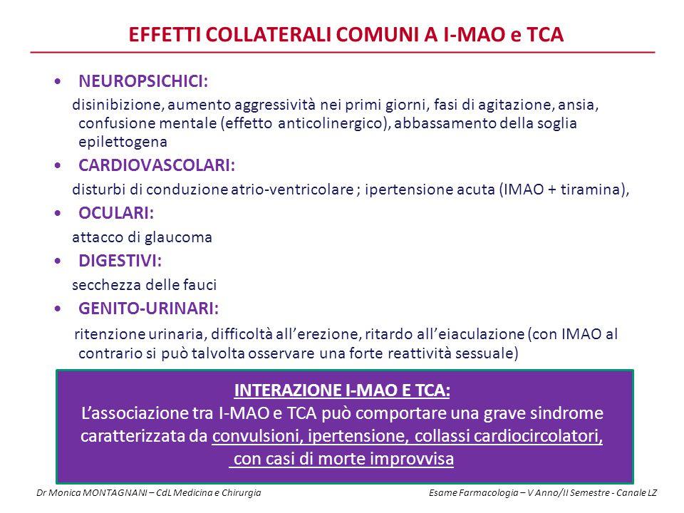 NEUROPSICHICI: disinibizione, aumento aggressività nei primi giorni, fasi di agitazione, ansia, confusione mentale (effetto anticolinergico), abbassamento della soglia epilettogena CARDIOVASCOLARI: disturbi di conduzione atrio-ventricolare ; ipertensione acuta (IMAO + tiramina), OCULARI: attacco di glaucoma DIGESTIVI: secchezza delle fauci GENITO-URINARI: ritenzione urinaria, difficoltà all'erezione, ritardo all'eiaculazione (con IMAO al contrario si può talvolta osservare una forte reattività sessuale) EFFETTI COLLATERALI COMUNI A I-MAO e TCA.