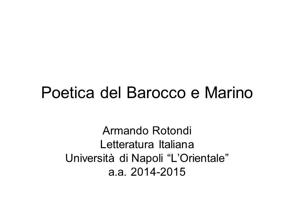 """Poetica del Barocco e Marino Armando Rotondi Letteratura Italiana Università di Napoli """"L'Orientale"""" a.a. 2014-2015"""