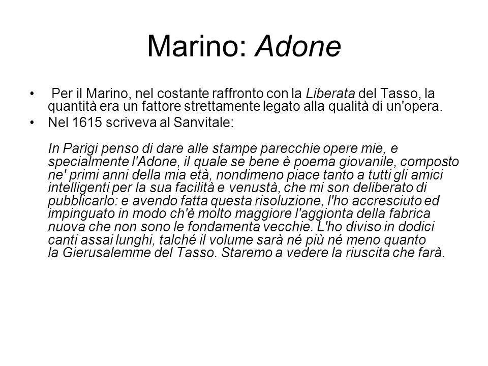 Marino: Adone Per il Marino, nel costante raffronto con la Liberata del Tasso, la quantità era un fattore strettamente legato alla qualità di un'opera