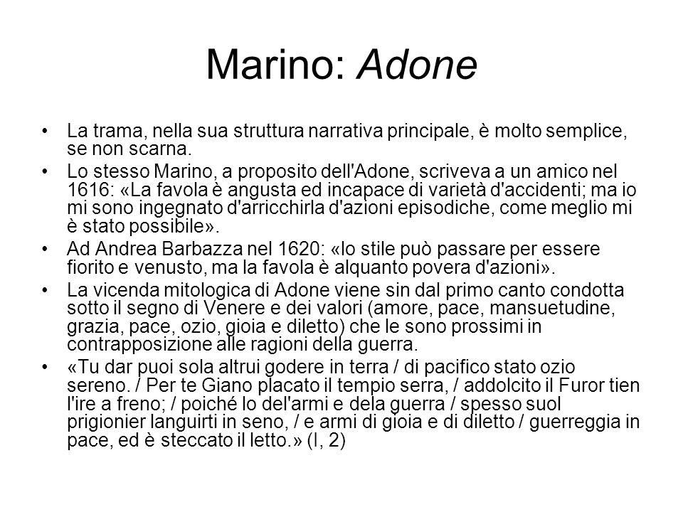 Marino: Adone La trama, nella sua struttura narrativa principale, è molto semplice, se non scarna. Lo stesso Marino, a proposito dell'Adone, scriveva