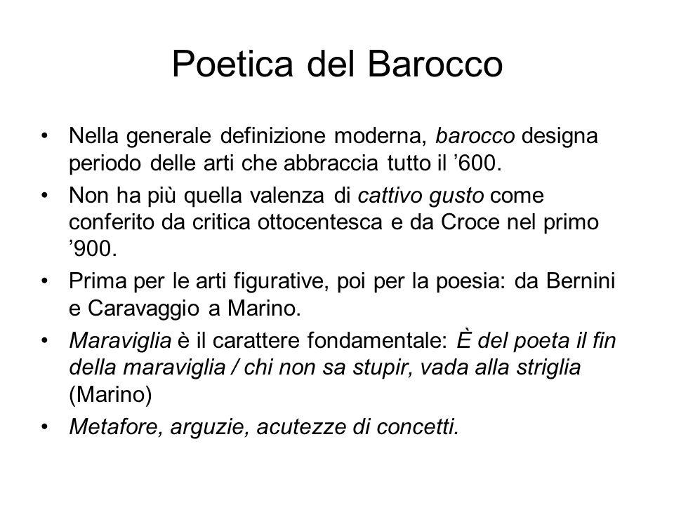 Poetica del Barocco Nella generale definizione moderna, barocco designa periodo delle arti che abbraccia tutto il '600. Non ha più quella valenza di c