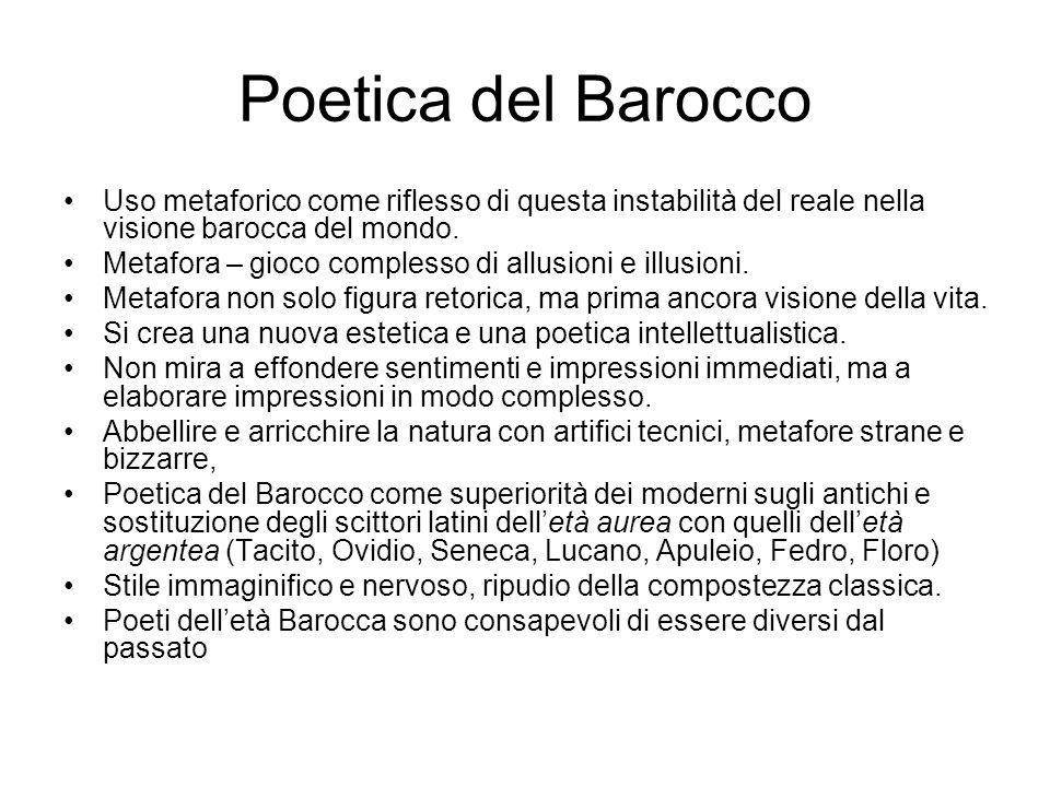 Poetica del Barocco Uso metaforico come riflesso di questa instabilità del reale nella visione barocca del mondo. Metafora – gioco complesso di allusi