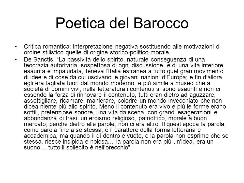 Poetica del Barocco Critica romantica: interpretazione negativa sostituendo alle motivazioni di ordine stilistico quelle di origine storico-politico-m