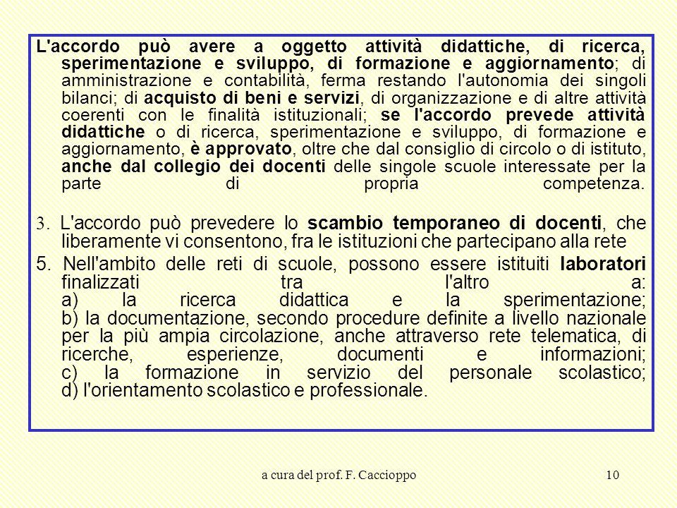 a cura del prof. F. Caccioppo10 L'accordo può avere a oggetto attività didattiche, di ricerca, sperimentazione e sviluppo, di formazione e aggiornamen
