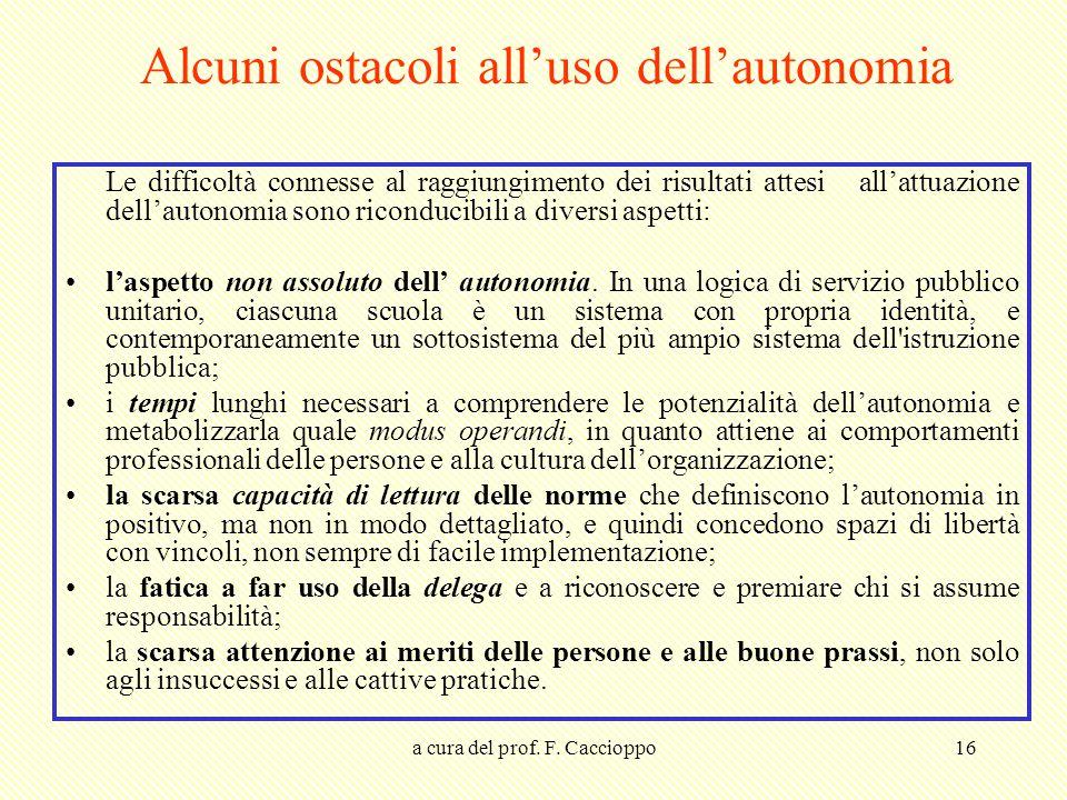 a cura del prof. F. Caccioppo16 Alcuni ostacoli all'uso dell'autonomia Le difficoltà connesse al raggiungimento dei risultati attesi all'attuazione de