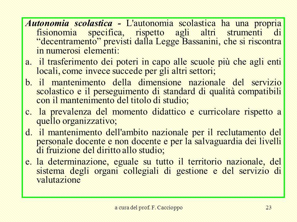 """a cura del prof. F. Caccioppo23 Autonomia scolastica - L'autonomia scolastica ha una propria fisionomia specifica, rispetto agli altri strumenti di """"d"""