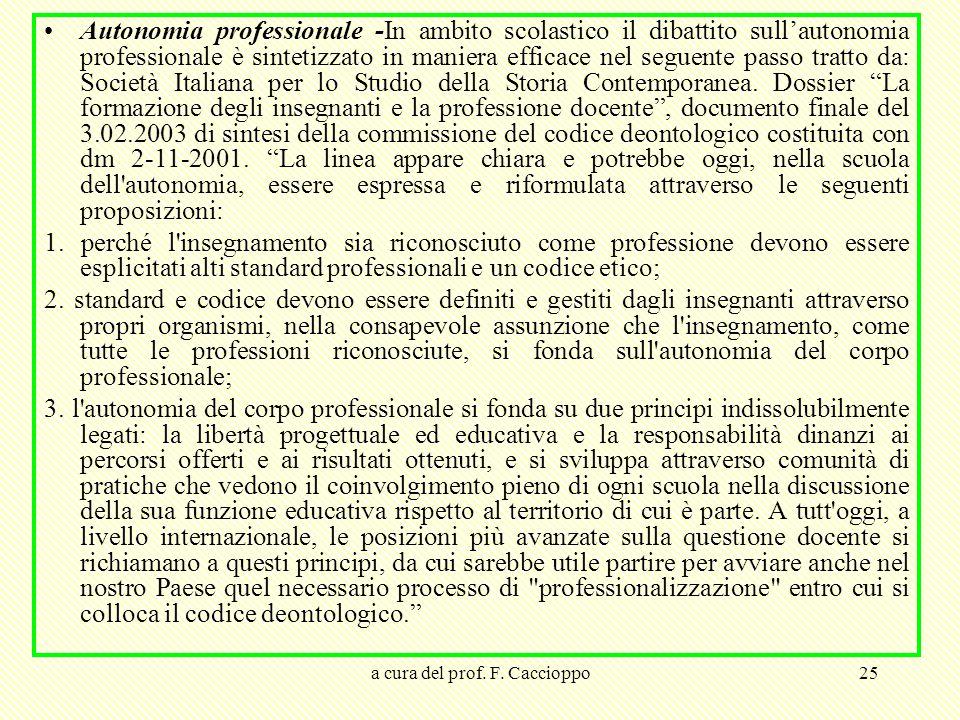 a cura del prof. F. Caccioppo25 Autonomia professionale -In ambito scolastico il dibattito sull'autonomia professionale è sintetizzato in maniera effi