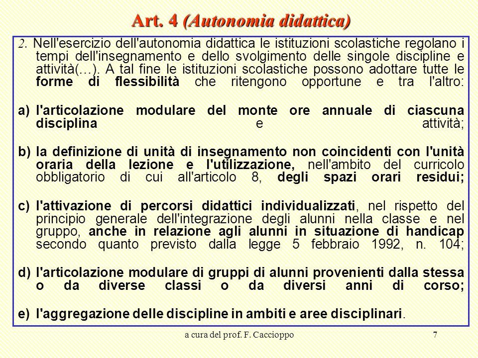 a cura del prof. F. Caccioppo7 Art. 4 (Autonomia didattica) 2. Nell'esercizio dell'autonomia didattica le istituzioni scolastiche regolano i tempi del