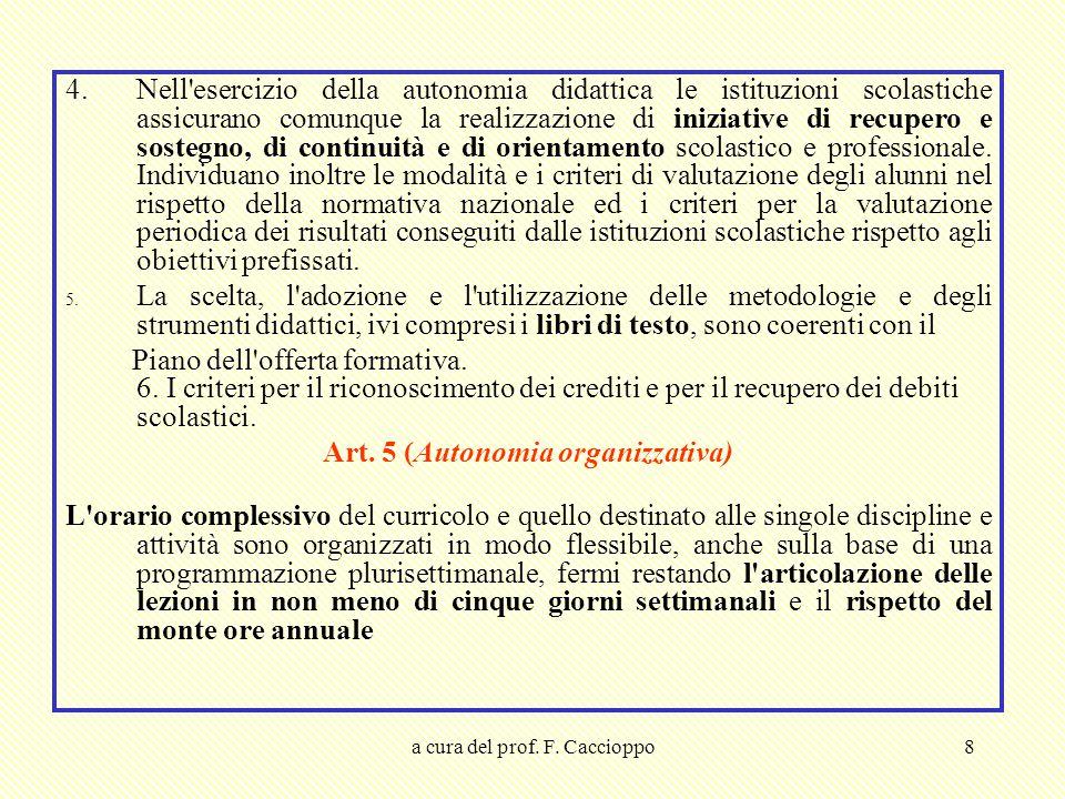 a cura del prof. F. Caccioppo8 4.Nell'esercizio della autonomia didattica le istituzioni scolastiche assicurano comunque la realizzazione di iniziativ