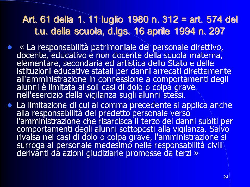 24 Art. 61 della 1. 11 luglio 1980 n. 312 = art. 574 del t.u. della scuola, d.lgs. 16 aprile 1994 n. 297 « La responsabilità patrimoniale del personal