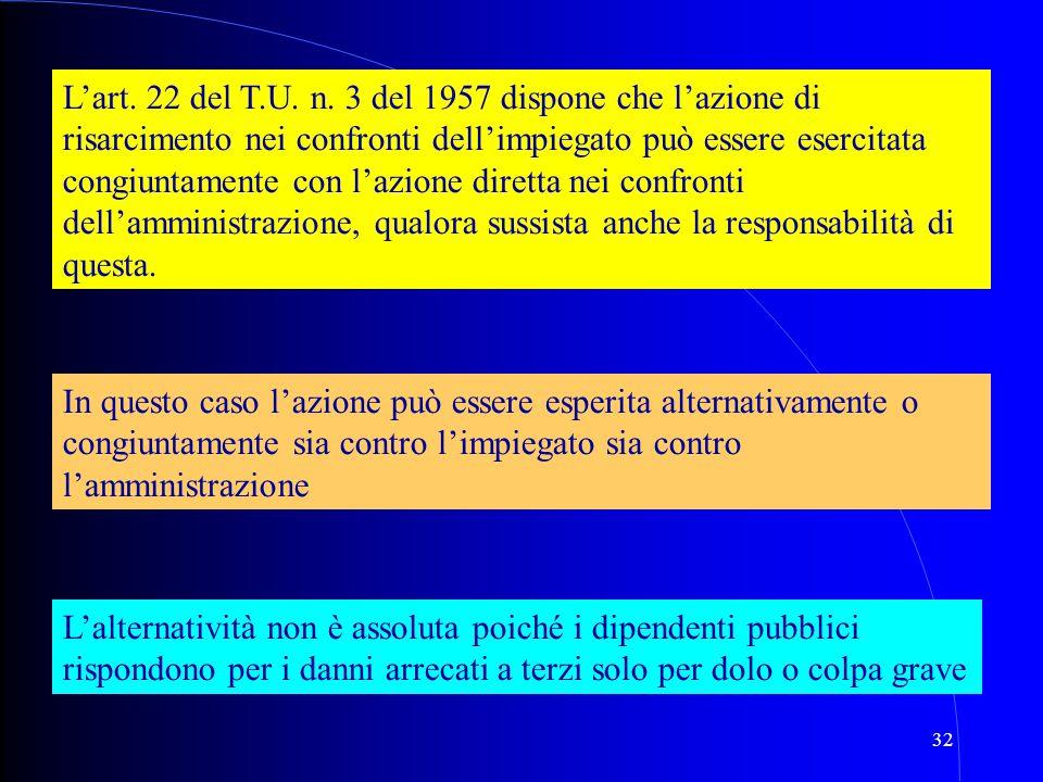 32 L'art. 22 del T.U. n. 3 del 1957 dispone che l'azione di risarcimento nei confronti dell'impiegato può essere esercitata congiuntamente con l'azion