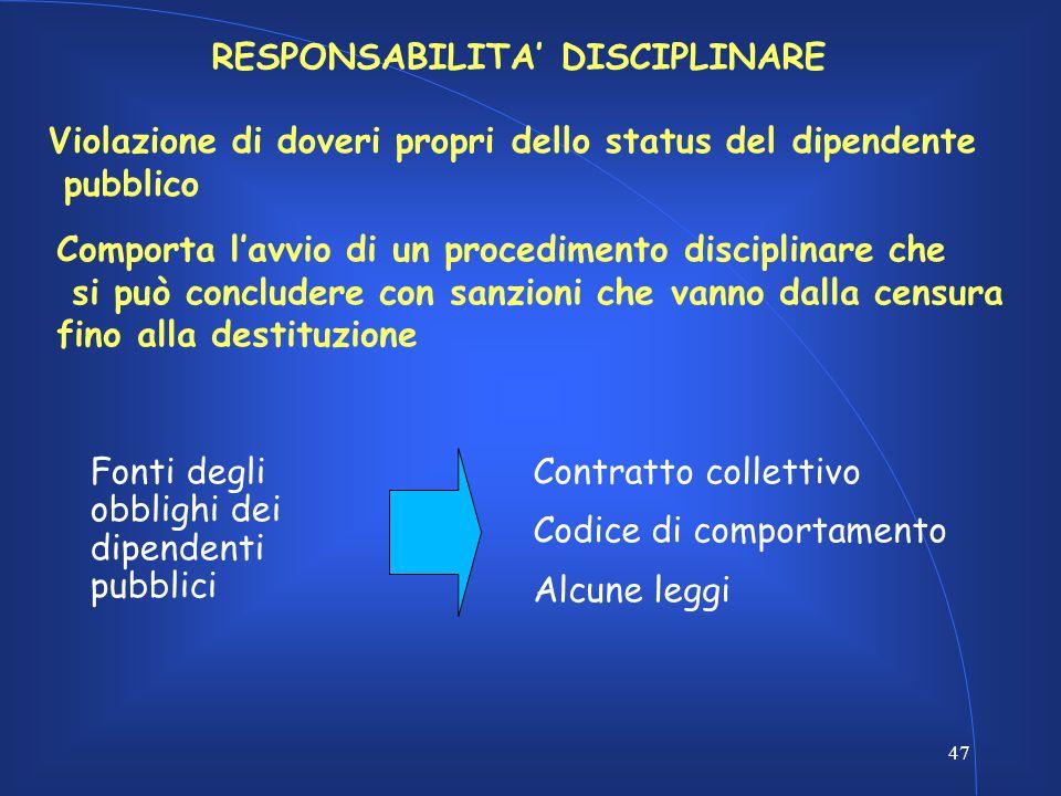 47 RESPONSABILITA' DISCIPLINARE Violazione di doveri propri dello status del dipendente pubblico Comporta l'avvio di un procedimento disciplinare che