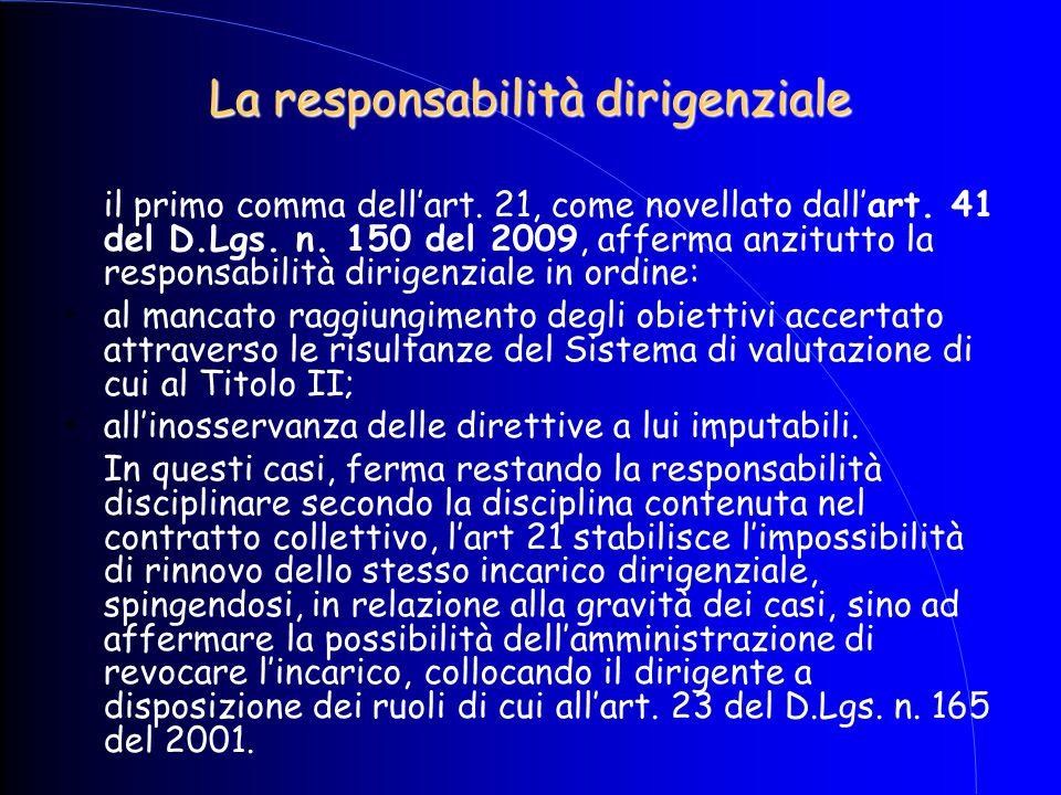 La responsabilità dirigenziale il primo comma dell'art. 21, come novellato dall'art. 41 del D.Lgs. n. 150 del 2009, afferma anzitutto la responsabilit