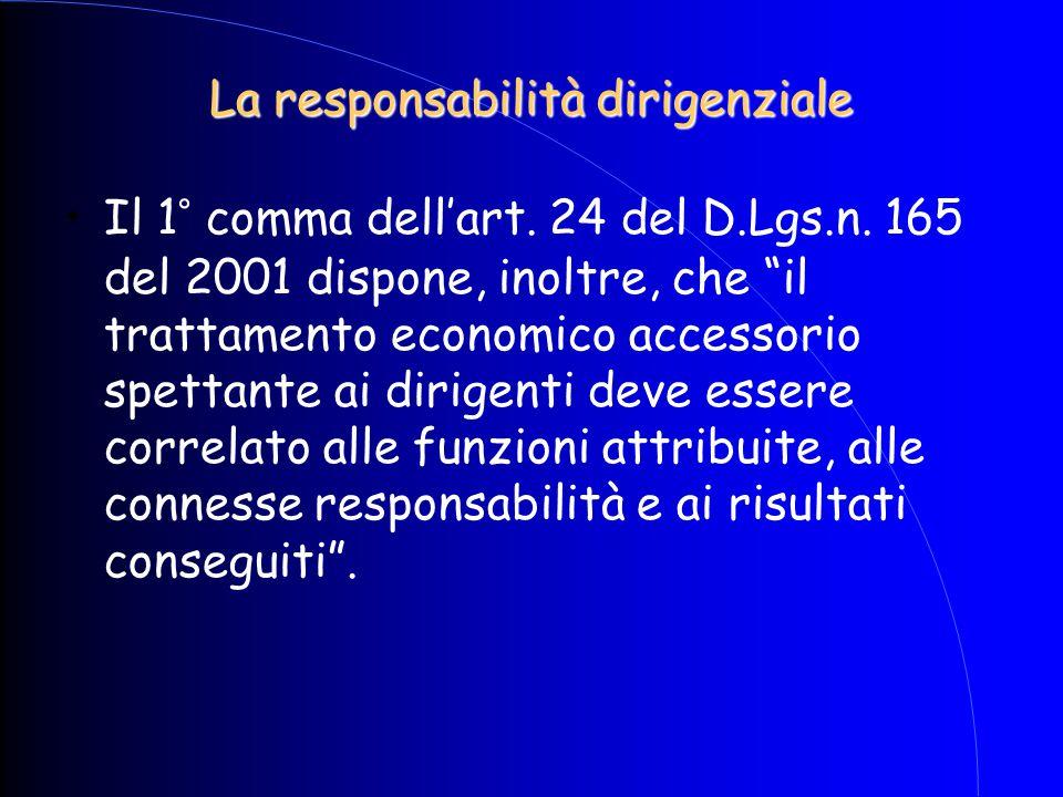 """La responsabilità dirigenziale Il 1° comma dell'art. 24 del D.Lgs.n. 165 del 2001 dispone, inoltre, che """"il trattamento economico accessorio spettante"""