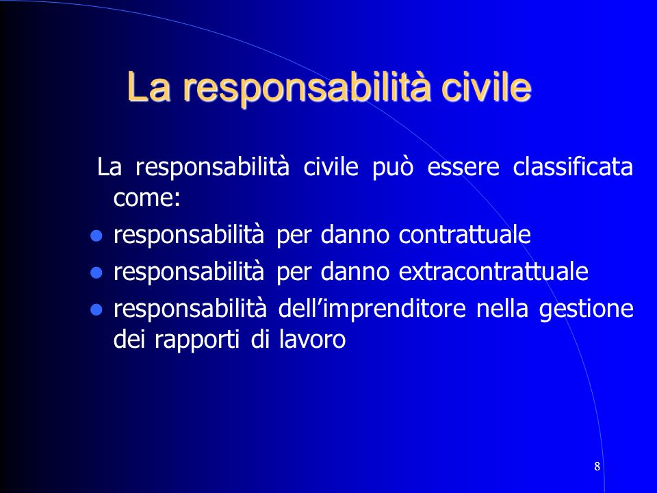 8 La responsabilità civile può essere classificata come: responsabilità per danno contrattuale responsabilità per danno extracontrattuale responsabili