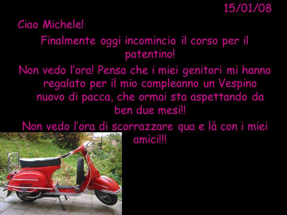 15/03/08 Ciao Michele, Oggi ho ricevuto la bellissima notizia: Mi hanno promosso per il patentino!!.