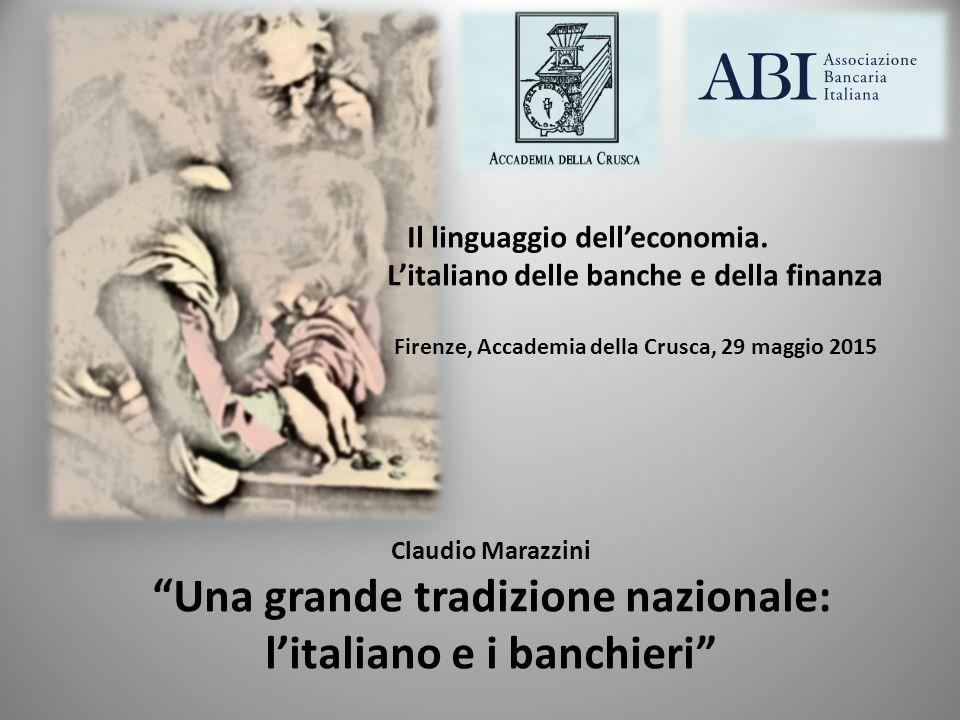 """Il linguaggio dell'economia. L'italiano delle banche e della finanza Firenze, Accademia della Crusca, 29 maggio 2015 Claudio Marazzini """"Una grande tra"""