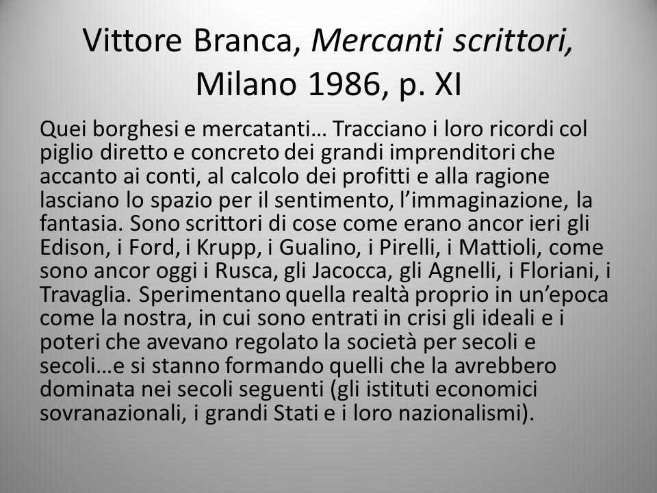 Vittore Branca, Mercanti scrittori, Milano 1986, p. XI Quei borghesi e mercatanti… Tracciano i loro ricordi col piglio diretto e concreto dei grandi i
