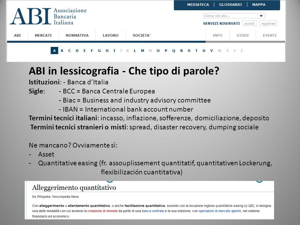 ABI in lessicografia - Che tipo di parole? Istituzioni: - Banca d'Italia Sigle: - BCC = Banca Centrale Europea - Biac = Business and industry advisory