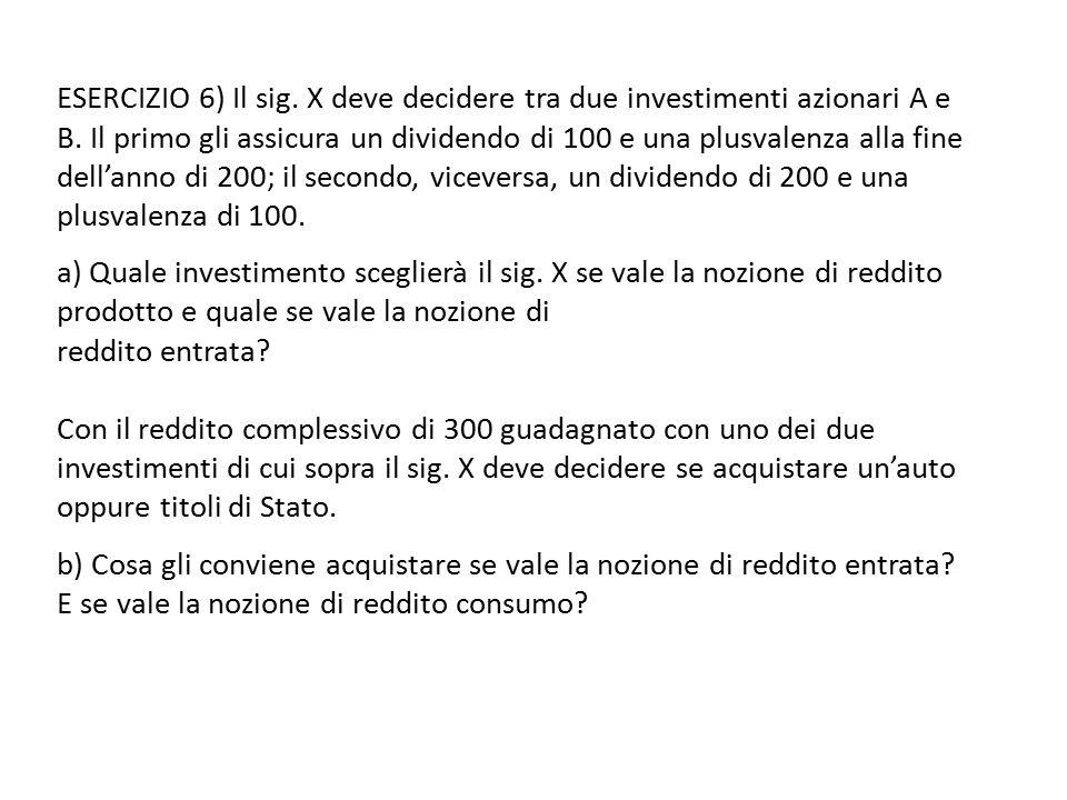 ESERCIZIO 6) Il sig. X deve decidere tra due investimenti azionari A e B.