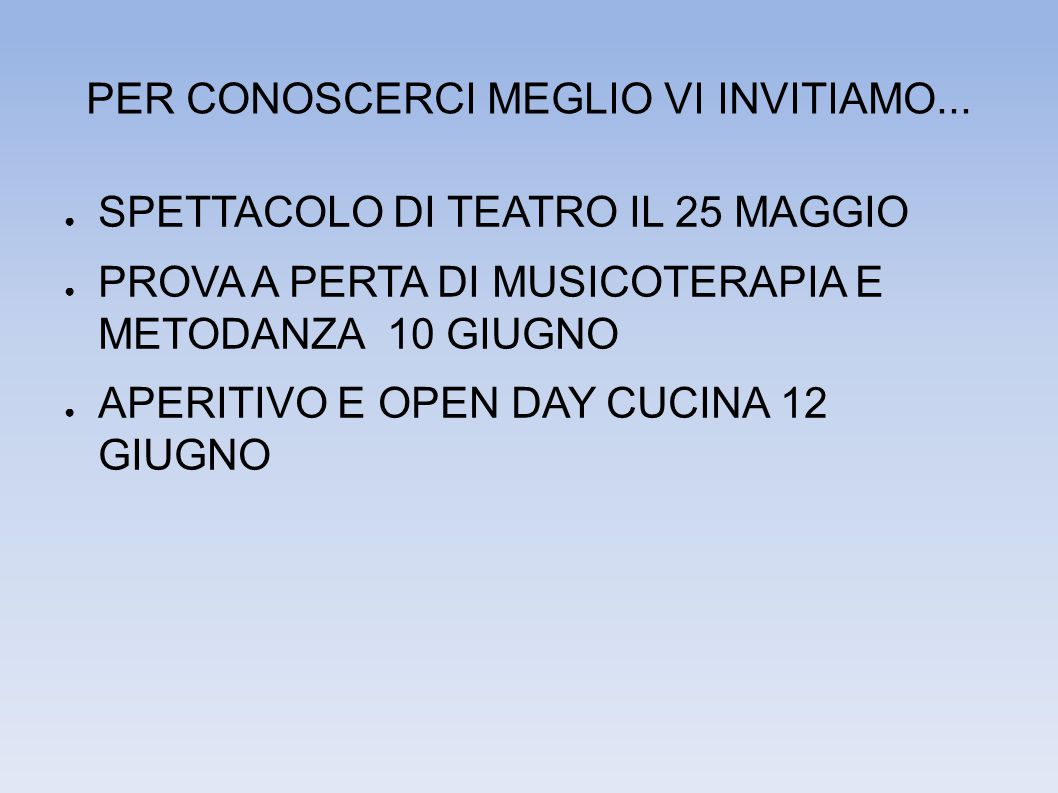 PER CONOSCERCI MEGLIO VI INVITIAMO...