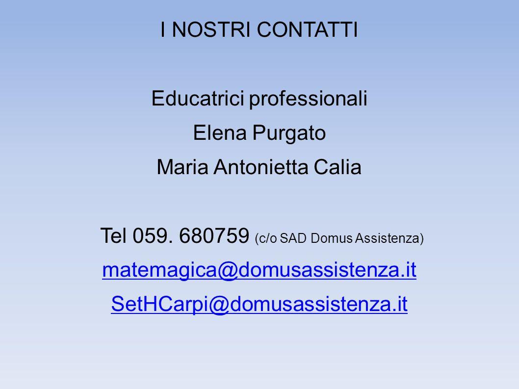 I NOSTRI CONTATTI Educatrici professionali Elena Purgato Maria Antonietta Calia Tel 059.