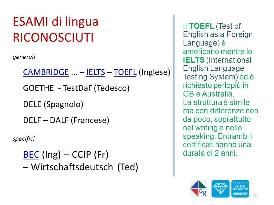 ESAMI di lingua RICONOSCIUTI generali CAMBRIDGECAMBRIDGE... – IELTS – TOEFL (Inglese)IELTSTOEFL GOETHE - TestDaF (Tedesco) DELE (Spagnolo) DELF – DALF