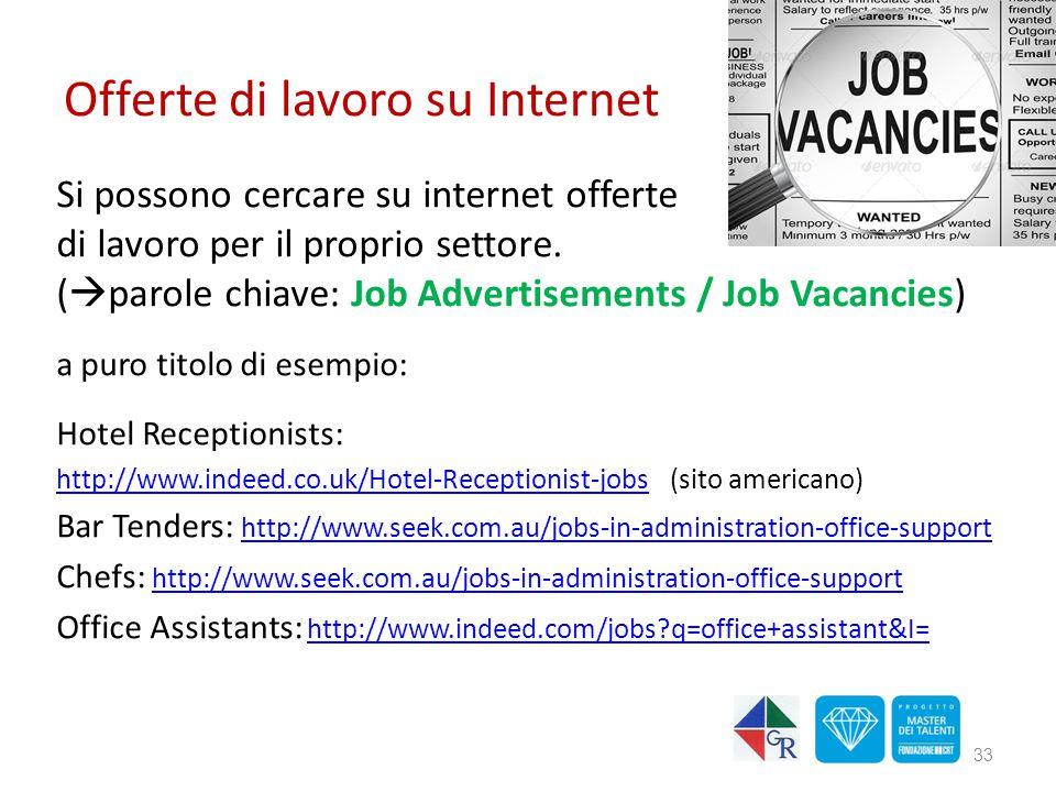 Offerte di lavoro su Internet Si possono cercare su internet offerte di lavoro per il proprio settore. (  parole chiave: Job Advertisements / Job Vac