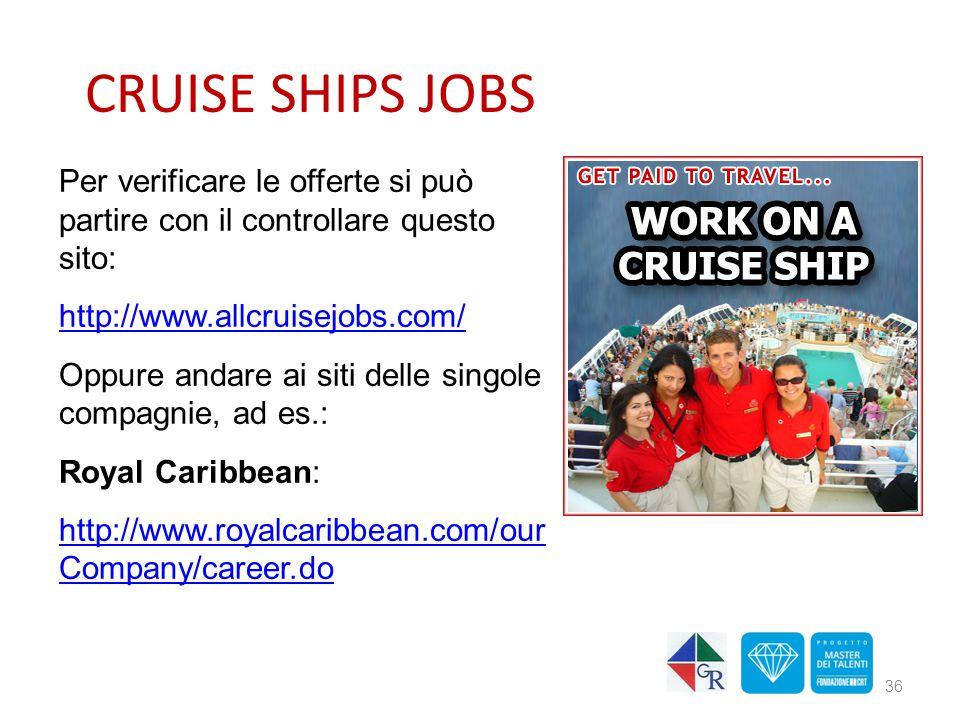 CRUISE SHIPS JOBS 36 Per verificare le offerte si può partire con il controllare questo sito: http://www.allcruisejobs.com/ Oppure andare ai siti dell
