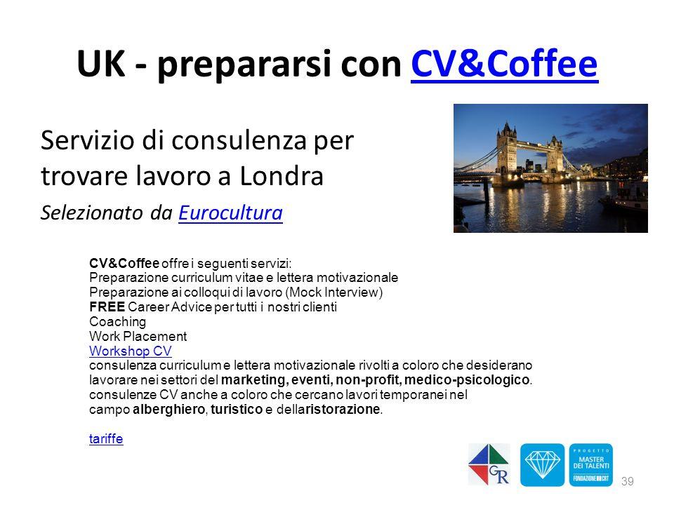 UK - prepararsi con CV&CoffeeCV&Coffee Servizio di consulenza per trovare lavoro a Londra Selezionato da EuroculturaEurocultura CV&Coffee offre i segu