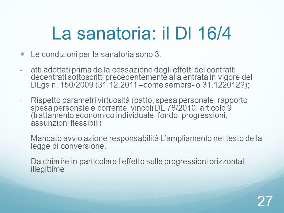 La sanatoria: il Dl 16/4 Le condizioni per la sanatoria sono 3: - atti adottati prima della cessazione degli effetti dei contratti decentrati sottoscritti precedentemente alla entrata in vigore del DLgs n.
