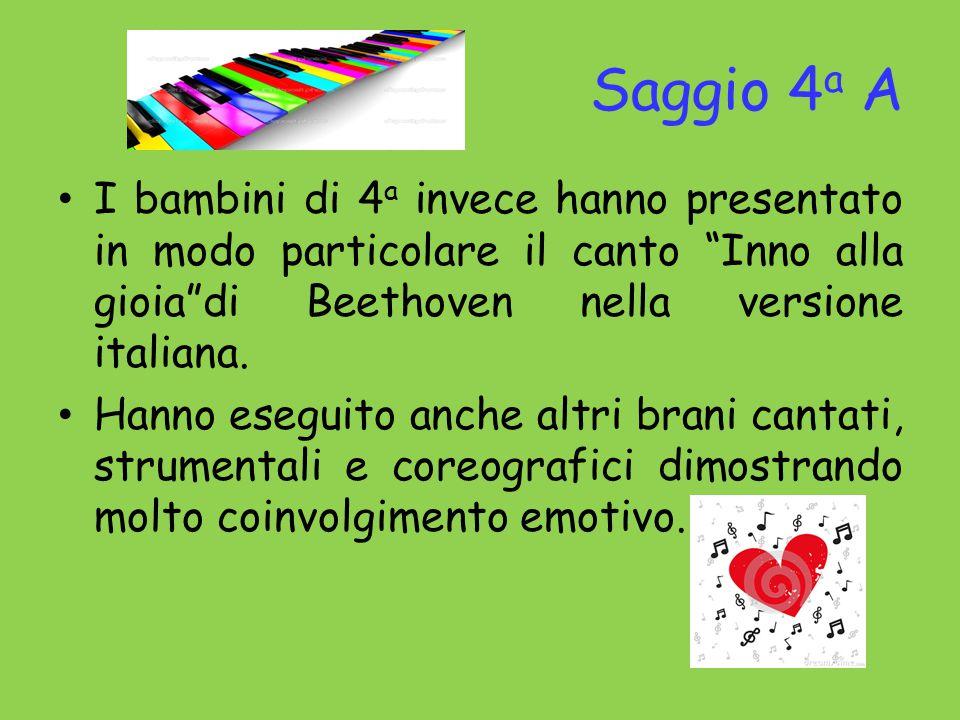 """Saggio 4 a A I bambini di 4 a invece hanno presentato in modo particolare il canto """"Inno alla gioia""""di Beethoven nella versione italiana. Hanno esegui"""