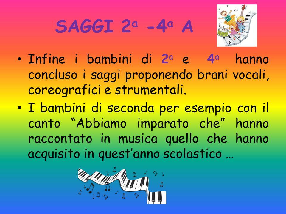 SAGGI 2 a -4 a A Infine i bambini di 2 a e 4 a hanno concluso i saggi proponendo brani vocali, coreografici e strumentali. I bambini di seconda per es
