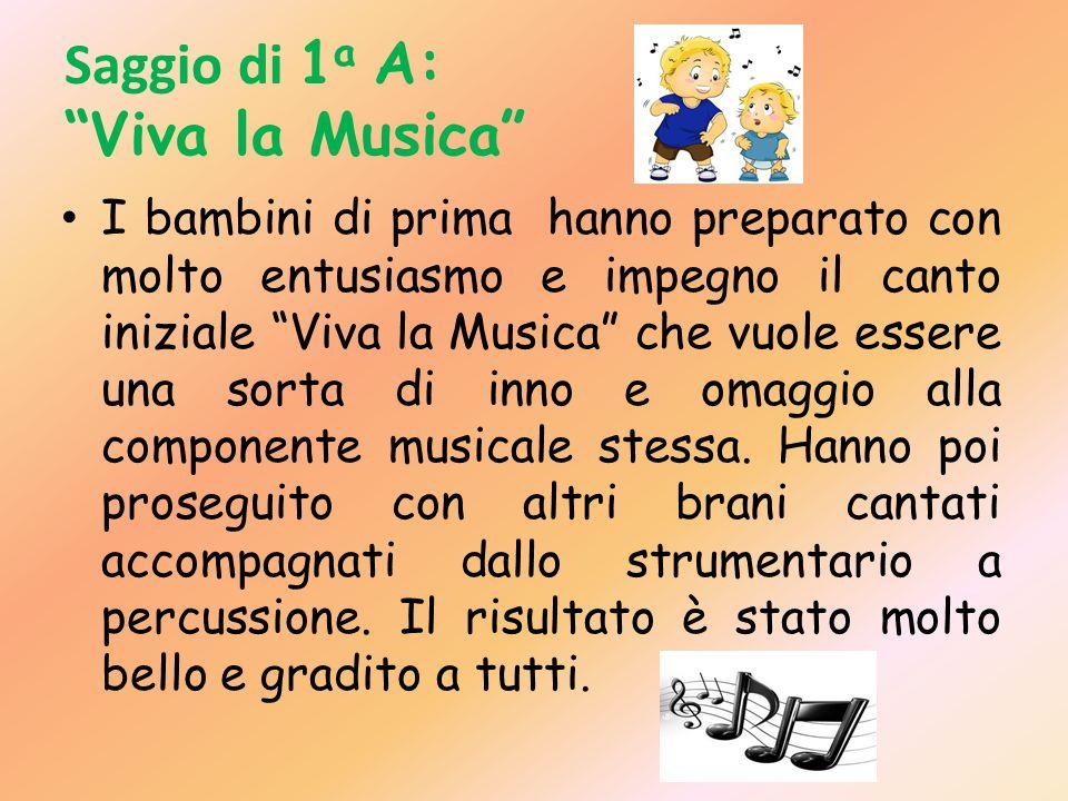 """Saggio di 1 a A: """"Viva la Musica"""" I bambini di prima hanno preparato con molto entusiasmo e impegno il canto iniziale """"Viva la Musica"""" che vuole esser"""
