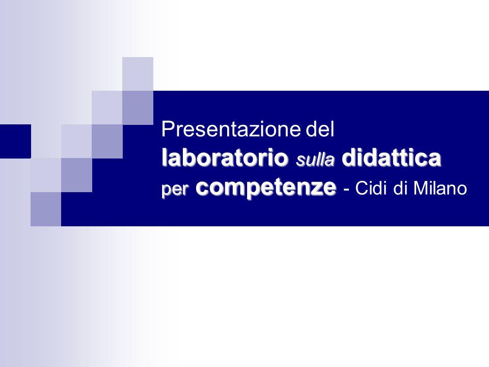 laboratorio sulla didattica per competenze Presentazione del laboratorio sulla didattica per competenze - Cidi di Milano
