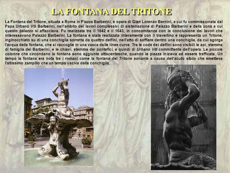 La Fontana del Tritone, situata a Roma in Piazza Barberini, è opera di Gian Lorenzo Bernini, a cui fu commissionata dal Papa Urbano VIII Barberini, nell ambito dei lavori complessivi di sistemazione di Palazzo Barberini e della zona a cui questo palazzo si affacciava.