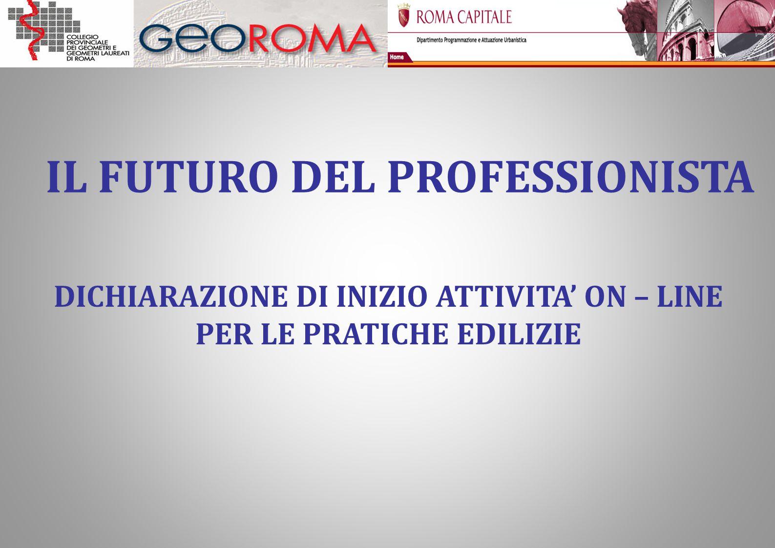 DICHIARAZIONE DI INIZIO ATTIVITA' ON – LINE PER LE PRATICHE EDILIZIE IL FUTURO DEL PROFESSIONISTA