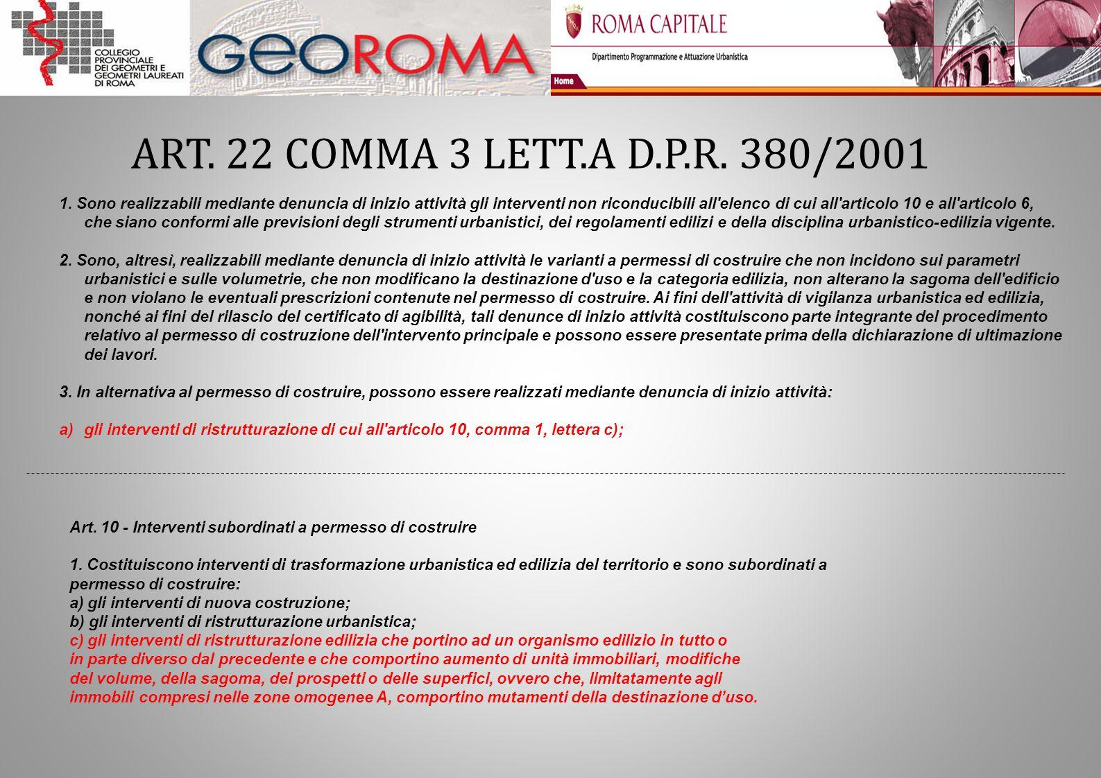 ART. 22 COMMA 3 LETT.A D.P.R. 380/2001 1. Sono realizzabili mediante denuncia di inizio attività gli interventi non riconducibili all'elenco di cui al