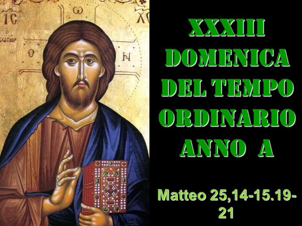 XXXIII DOMENICA DEL TEMPO ORDINARIO ANNO a Matteo 25,14-15.19- 21