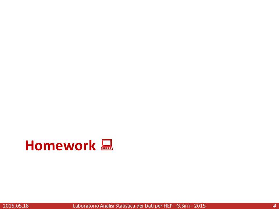 2015.05.18Laboratorio Analisi Statistica dei Dati per HEP - G.Sirri - 20155 Preparazione Es.6 per giovedì Seguite il Tutorial : https://twiki.cern.ch/twiki/bin/view/RooStats/RooStatsTutorialsAugust2012 https://twiki.cern.ch/twiki/bin/view/RooStats/RooStatsTutorialsAugust2012 Costruite una macro per la creazione di un modello per un conteggio poissoniano di segnale piu' fondo assumendo che il fondo sia distribuito secondo gauss.
