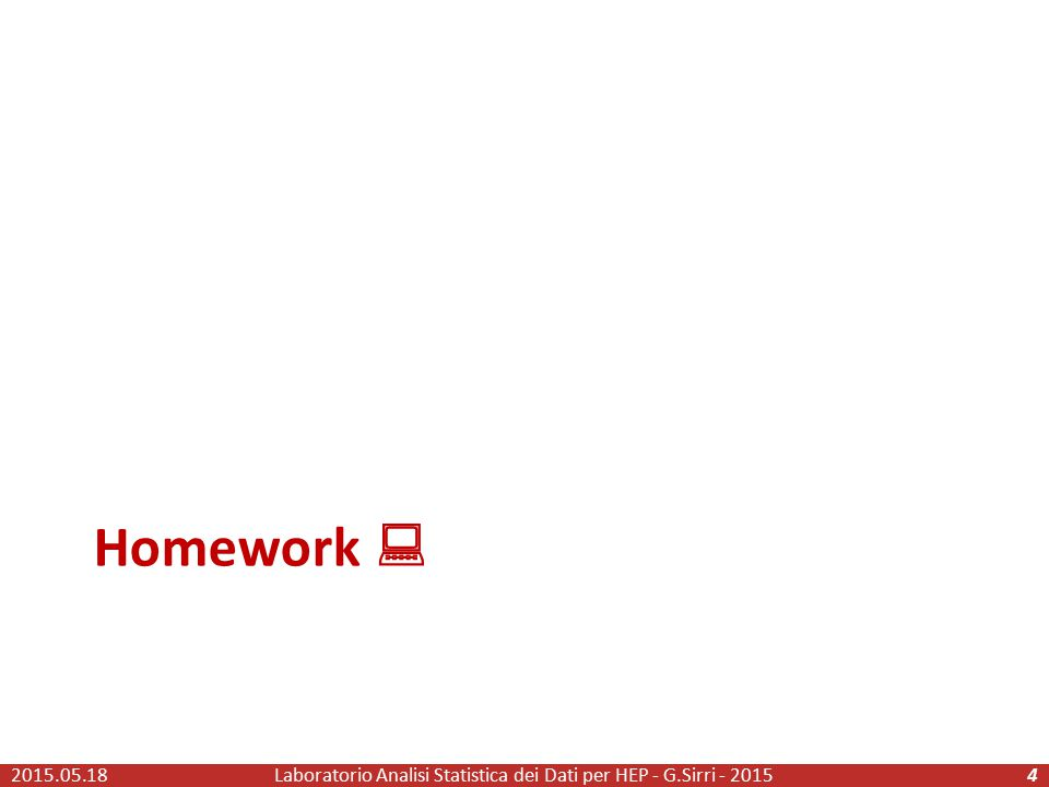 Homework  2015.05.18Laboratorio Analisi Statistica dei Dati per HEP - G.Sirri - 20154