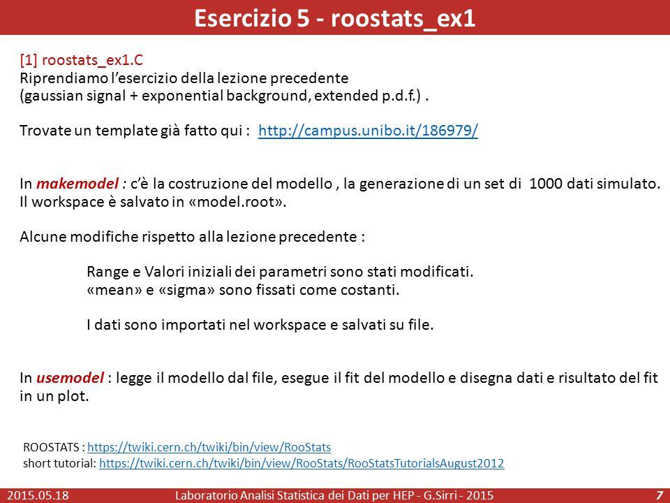 Esercizio 5 - roostats_ex1 [1] roostats_ex1.C Riprendiamo l'esercizio della lezione precedente (gaussian signal + exponential background, extended p.d