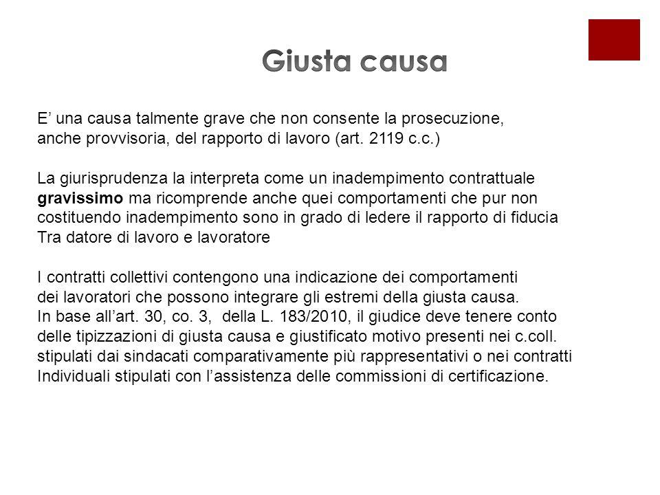 E' una causa talmente grave che non consente la prosecuzione, anche provvisoria, del rapporto di lavoro (art. 2119 c.c.) La giurisprudenza la interpre