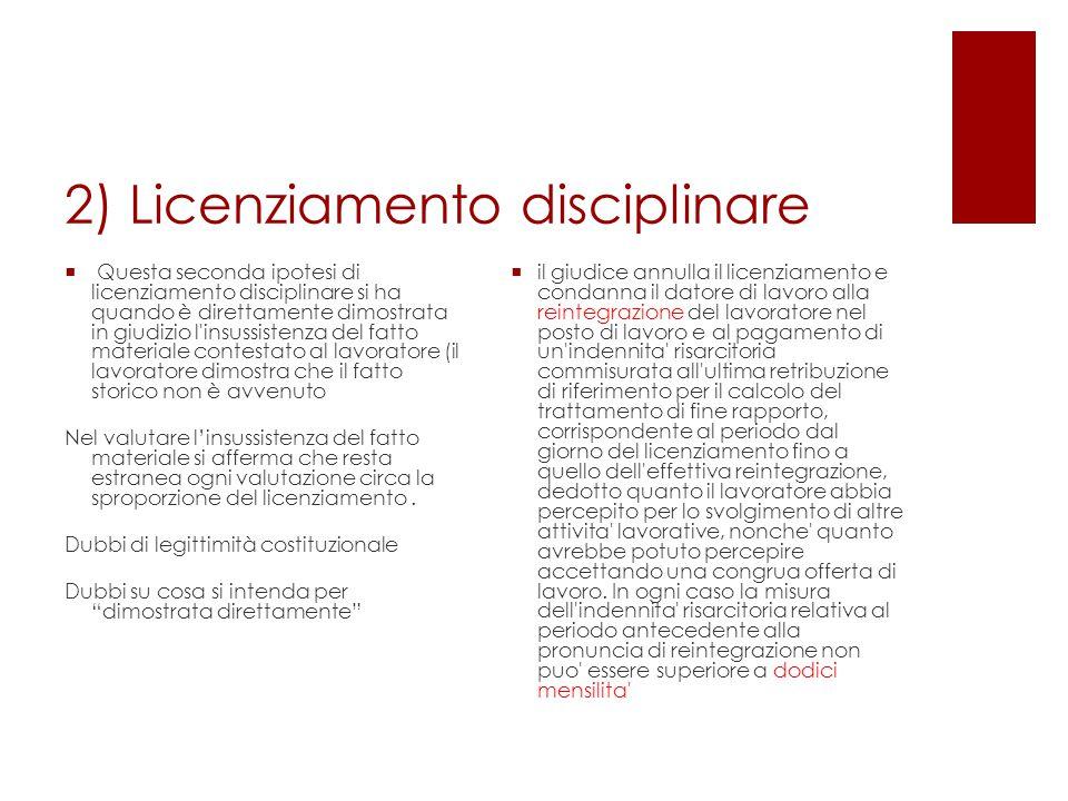 2) Licenziamento disciplinare  Questa seconda ipotesi di licenziamento disciplinare si ha quando è direttamente dimostrata in giudizio l'insussistenz