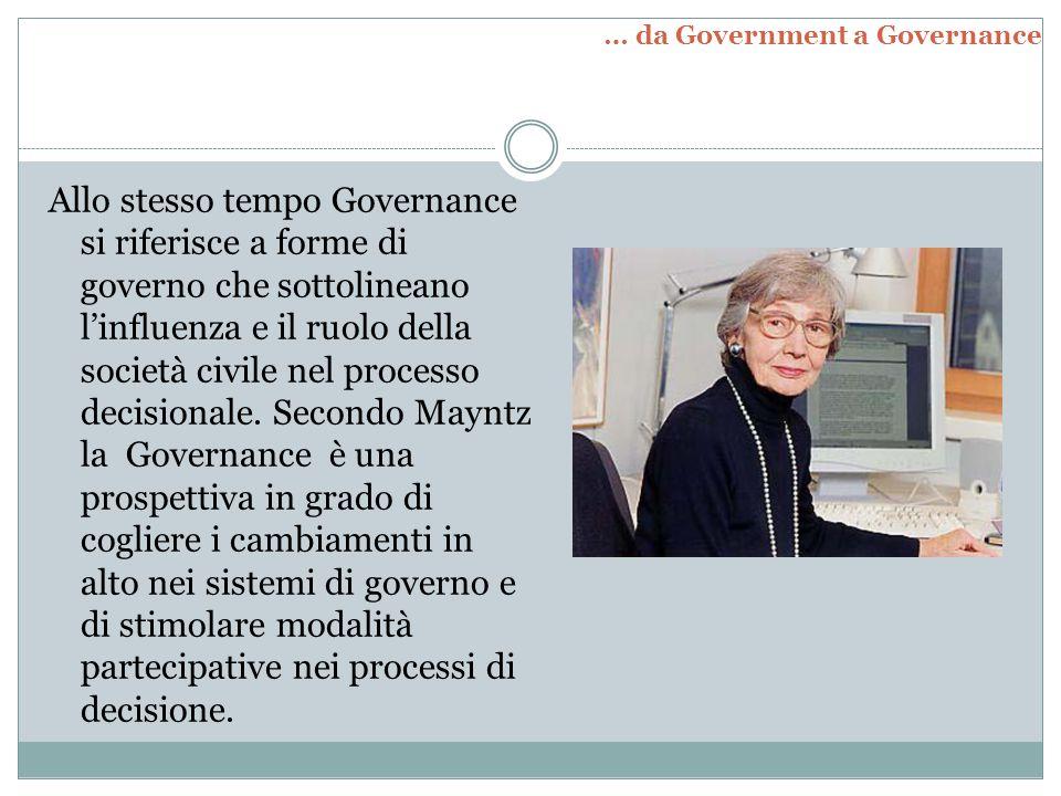 Allo stesso tempo Governance si riferisce a forme di governo che sottolineano l'influenza e il ruolo della società civile nel processo decisionale. Se