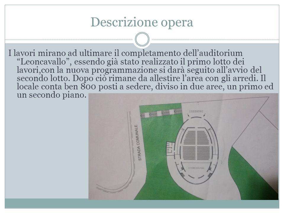 """Descrizione opera I lavori mirano ad ultimare il completamento dell'auditorium """"Leoncavallo"""", essendo già stato realizzato il primo lotto dei lavori,c"""
