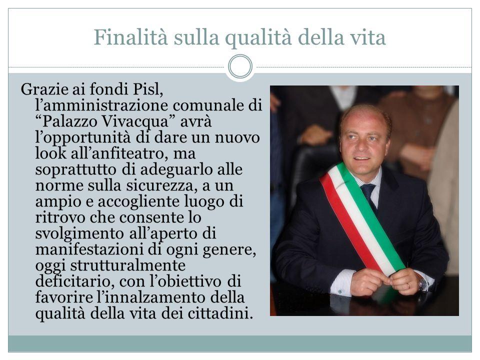 """Finalità sulla qualità della vita Grazie ai fondi Pisl, l'amministrazione comunale di """"Palazzo Vivacqua"""" avrà l'opportunità di dare un nuovo look all'"""