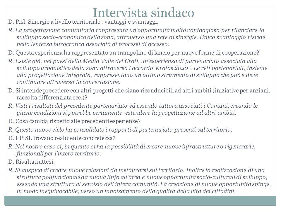Intervista sindaco D. Pisl. Sinergie a livello territoriale : vantaggi e svantaggi. R. La progettazione comunitaria rappresenta un'opportunità molto v
