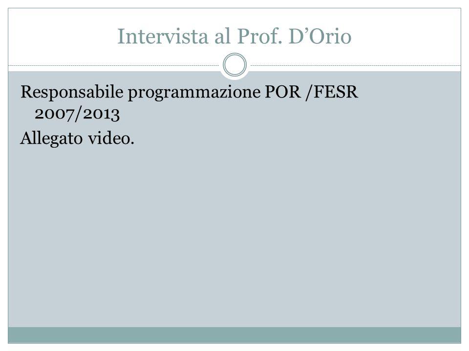 Intervista al Prof. D'Orio Responsabile programmazione POR /FESR 2007/2013 Allegato video.